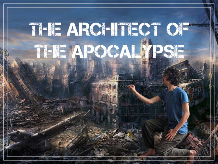 THE ARCHITECT OF THE APOCALYPSE